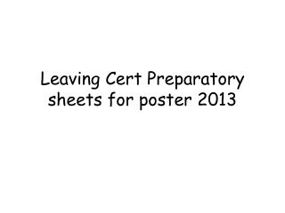 Leaving Cert Preparatory sheets for poster 2013