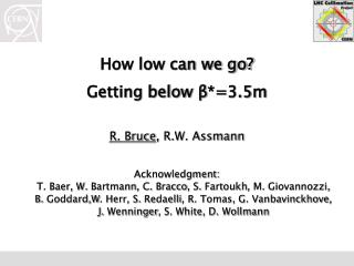 How low can we go? Getting below  β *=3.5m R. Bruce ,  R.W. Assmann