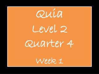 Quia Level 2 Quarter 4 Week 1