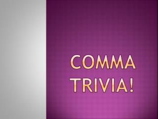 Comma Trivia!