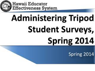 Administering Tripod Student Surveys, Spring 2014