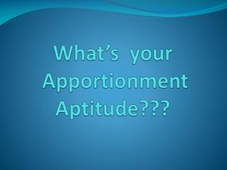 What's  your  Apportionment Aptitude???