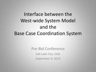 Interface between the West-wide System Model and the Base Case Coordination System