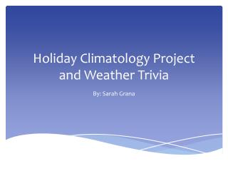 Holiday Climatology Project and Weather Trivia