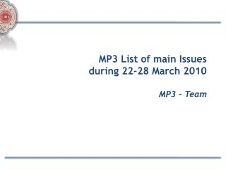 MP3 List of main Issues  during 22-28 March 2010 MP3 - Team