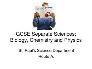GCSE Separate Sciences: Biology, Chemistry and Physics