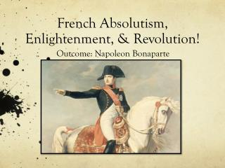 French Absolutism,  Enlightenment, & Revolution!