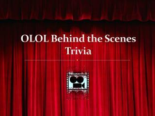 OLOL Behind the Scenes Trivia