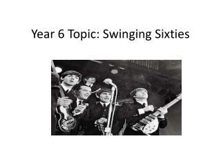 Year 6 Topic: Swinging Sixties