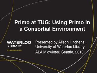 Primo at TUG: Using Primo in a Consortial Environment