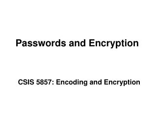 Passwords and  Encryption