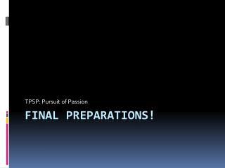 Final Preparations!