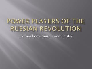Power Players of the Russian Revolution