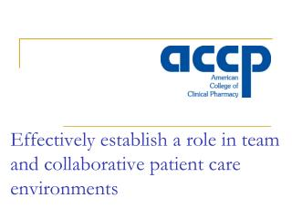 Effectively establish a role in team and collaborative patient care environments