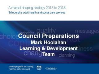 Council Preparations Mark Hoolahan Learning & Development Team