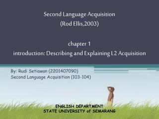 By: Rudi Setiawan (2201407090) Second Language Acquisition (103-104)