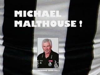 MICHAEL MALTHOUSE !