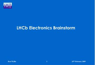 LHCb  Electronics Brainstorm