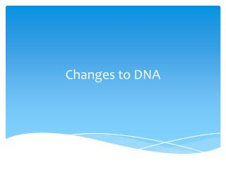 Changes to DNA