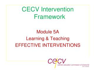 CECV Intervention Framework Module 5A Learning & Teaching EFFECTIVE INTERVENTIONS