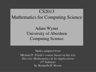 CS2013 Mathematics for Computing Science Adam Wyner University of Aberdeen Computing Science