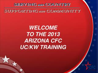 WELCOME TO THE 2013 ARIZONA CFC UC/KW TRAINING