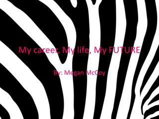 My career, My life, My FUTURE