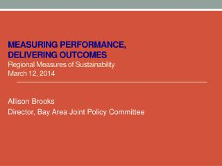 Measuring Performance,  Delivering Outcomes Regional Measures of Sustainability March 12, 2014