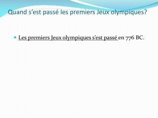 Quand s ' est  pass é  les premiers Jeux olympiques?
