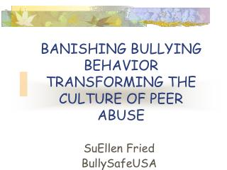 BANISHING BULLYING BEHAVIOR  TRANSFORMING THE CULTURE OF PEER ABUSE