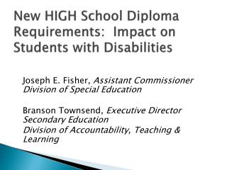 New HIGH School Diploma  Requirements:  Impact on Students with Disabilities
