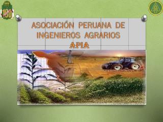 ASOCIACI�N  PERUANA   DE  INGENIEROS  AGRARIOS  APIA