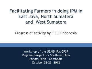 Workshop of the USAID IPM CRSP  Regional Project for Southeast Asia Phnom Penh – Cambodia