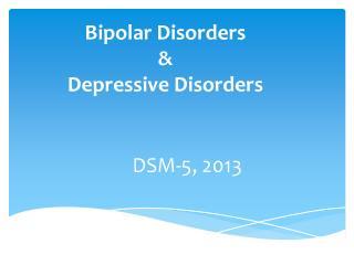 Bipolar Disorders &  Depressive Disorders