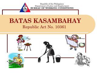 BATAS KASAMBAHAY   Republic Act No. 10361