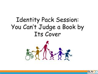 Identity Pack Session:  You Can't Judge a Book  by Its Cover