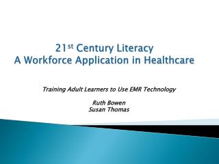 21 st  Century Literacy A Workforce Application in Healthcare