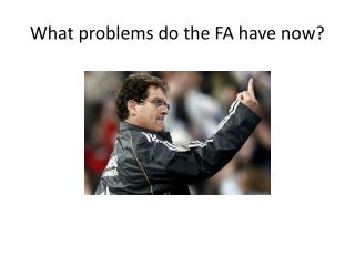 What problems do the FA have now?