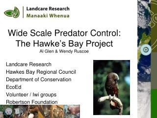 Wide Scale Predator Control: The Hawke's Bay Project Al Glen & Wendy Ruscoe