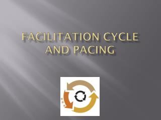 Facilitation Cycle and Pacing