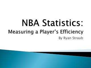 NBA Statistics: Measuring a Player's Efficiency
