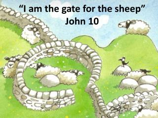 �I  am the gate for the  sheep� John 10