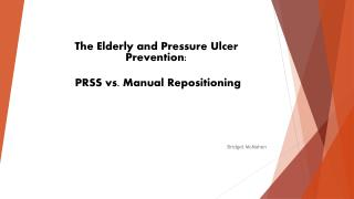The  Elderly and Pressure Ulcer Prevention :  PRSS vs. Manual  Repositioning Bridget McMahon
