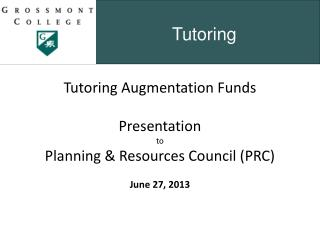 Tutoring Augmentation Funds Presentation  to  Planning & Resources Council (PRC) June 27, 2013