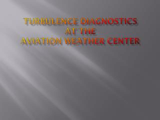 Turbulence Diagnostics at the Aviation Weather Center