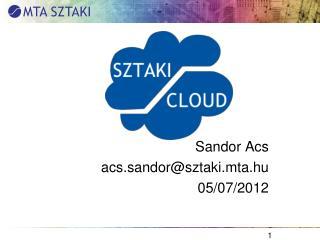 Sandor Acs acs.sandor @ sztaki.mta.hu 05/07/2012
