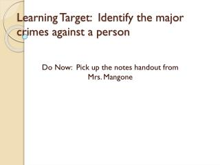 Learning Target:  Identify the major crimes against a person