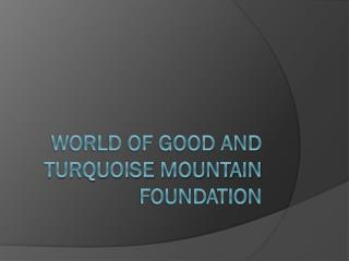 World of good and turquoise mountain foundation