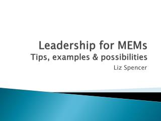 Leadership for MEMs Tips, examples & possibilities