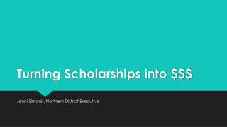 Turning Scholarships into $$$